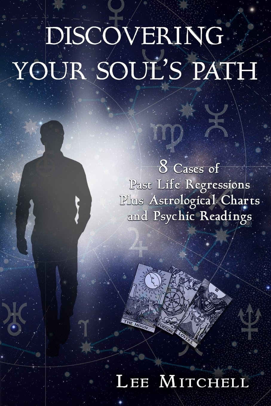 Discovering Your Soul's Path: 8 Cases of Past Life Regressions Plus
