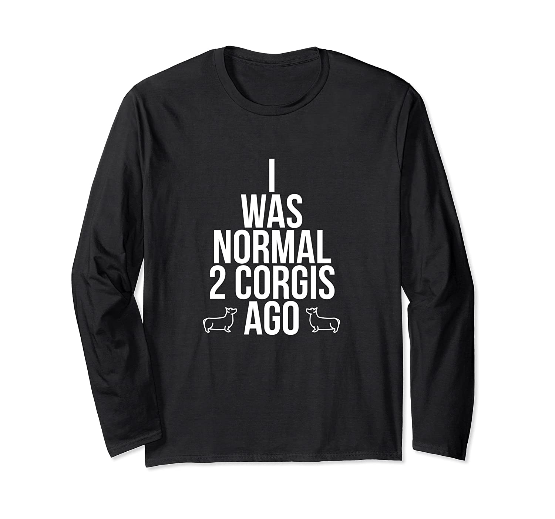 I Was Normal 2 Corgis Ago – Funny Puppy T Shirt – Funny Dog-Samdetee