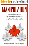 Manipulation: Proven Manipulation Techniques To Influence People With NLP, Mind Control and Persuasion! ( Persuasion, Mind Control, Influence People)