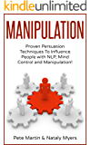 Manipulation: Proven Manipulation Techniques To Influence People With NLP, Mind Control and Persuasion! ( Persuasion, Mind Control, Influence People) (English Edition)