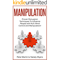 Manipulation: Proven Manipulation Techniques To Influence People With NLP, Mind Control and Persuasion! (English Edition)