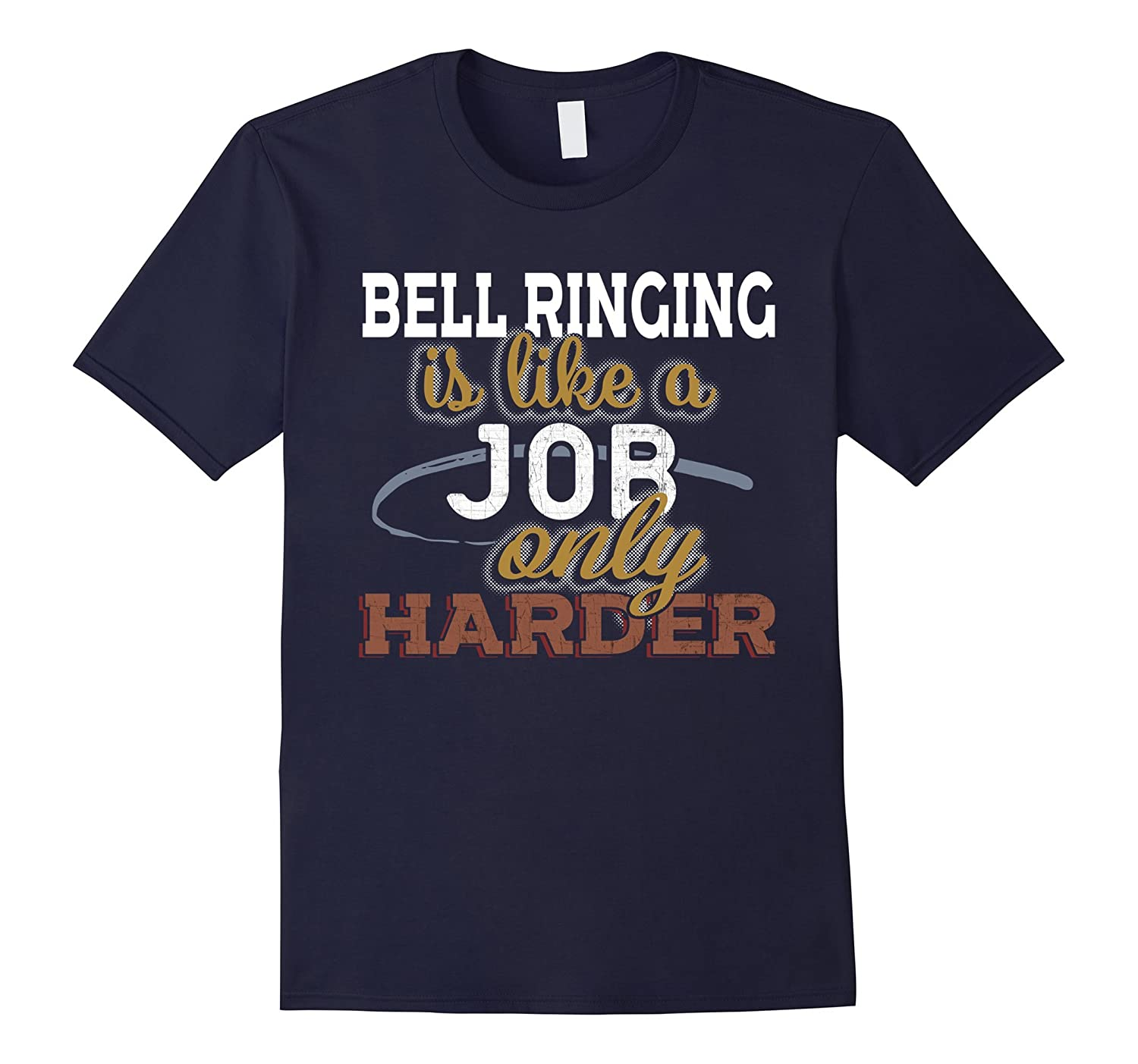 Bell Ringing is Just Like a Job Only Harder T Shirt-TJ
