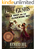 IDIOT GENIUS Willa Snap and the Clockwerk Boy