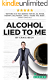 Alcohol Lied to Me: How to Stop Drinking and Get the Real You Back (English Edition)