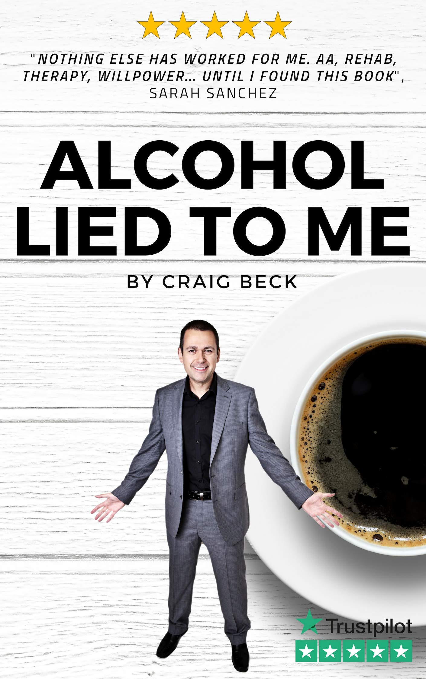 Alcohol Lied To Me  How To Stop Drinking And Get The Real You Back  English Edition