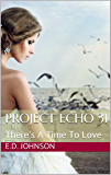 Project Echo 31: There's A Time To Love