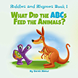 Riddles and Rhymes: What Did the ABCs Feed the Animals: Bedtime with a Smile Picture Books (Get Smarter While Having Fun…