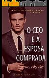 O CEO e A Esposa Comprada: (Lorenzo - O Jogador) (CEO: Irmãos Bravo Livro 2) (Portuguese Edition)
