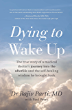 Dying to Wake Up: The true story of a medical doctor's journey into the afterlife and the self-healing wisdom he brought back