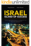Israel - Island of Success: This book takes up the challenge of looking into the mechanism of Israel's success: Why is Israel a success? Is this success sustainable? What is Israel's probable future?