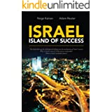 Israel - Island of Success: This book takes up the challenge of looking into the mechanism of Israel's success: Why is Israel