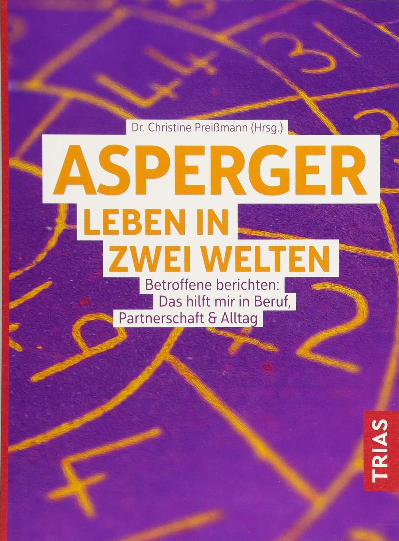 Asperger: Leben in zwei Welten: Betroffene berichten: Das hilft mir in Beruf, Partnerschaft & Alltag