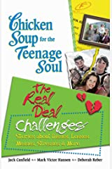 Chicken Soup for the Teenage Soul: The Real Deal Challenges: Stories about Disses, Losses, Messes, Stresses & More Kindle Edition