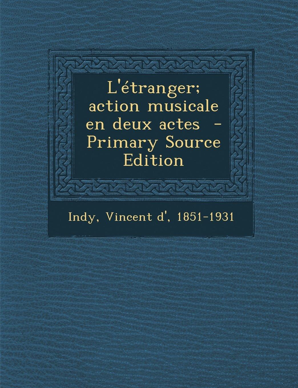 Download L'Etranger; Action Musicale En Deux Actes - Primary Source Edition (French Edition) pdf epub