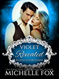 Violet: Revealed Vampire Romance (Blood Courtesans Vampire Romance Series Book 2)