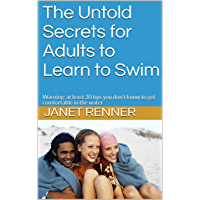 The Untold Secrets for Adults to Learn to Swim: Warning: at least 20 tips you don't know to get comfortable in the water (English Edition)