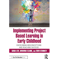 Implementing Project Based Learning in Early Childhood: Overcoming Misconceptions and Reaching Success (English Edition)
