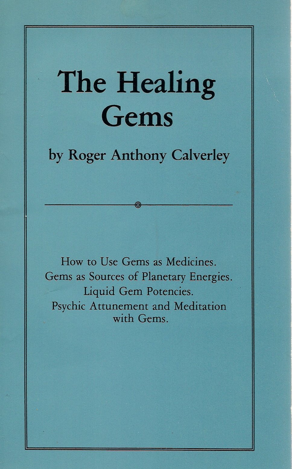 The Healing Gems [How to Use Gems as Medicines; Gems as Sources of Planetary Energies; Liquid Gem Potencies; Psychic Attunement and Meditation with Gems], Roger Anthony Calverley