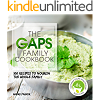 GAPS Family Cookbook: 100 Recipes to Nourish the Whole Family (Gaps Diet - Heal Your Gut, Change Your Life)