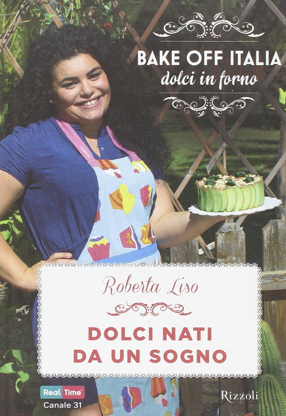 Dolci nati da un sogno. Bake off Italia, dolci in forno Cucina ...