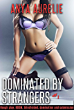 Dominated by Strangers, #1 (Rough play, BDSM, blindfolded, domination and submission)
