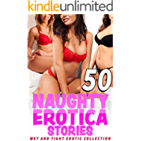 50 NAUGHTY EROTICA STORIES : WET AND TIGHT EROTIC COLLECTION