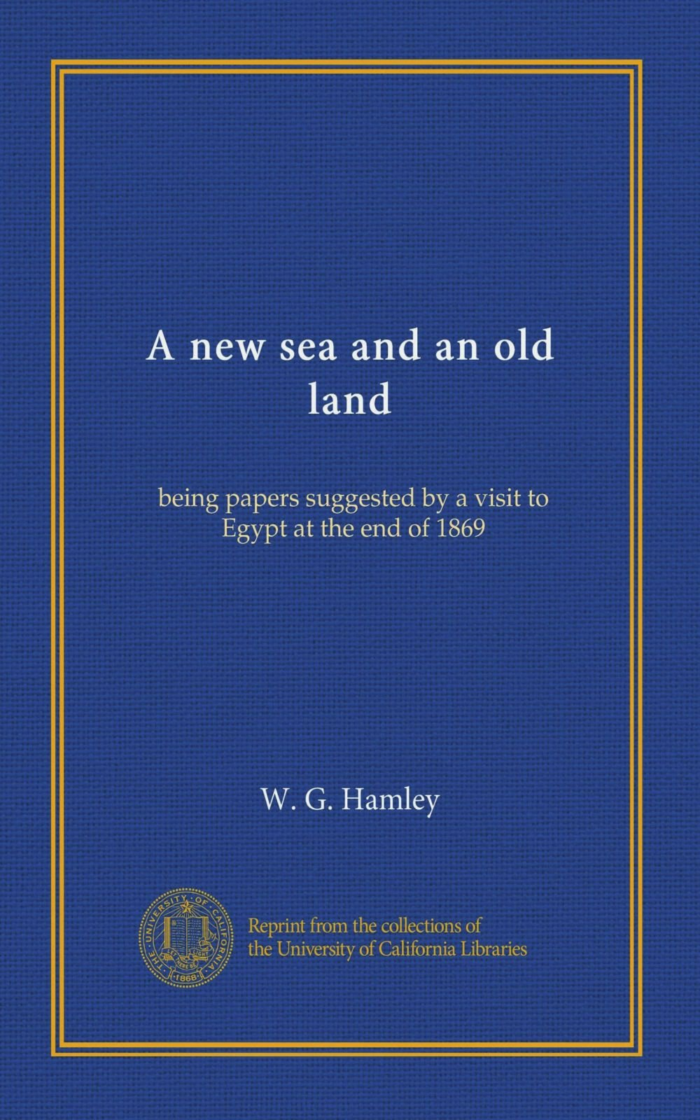 Download A new sea and an old land: being papers suggested by a visit to Egypt at the end of 1869 pdf