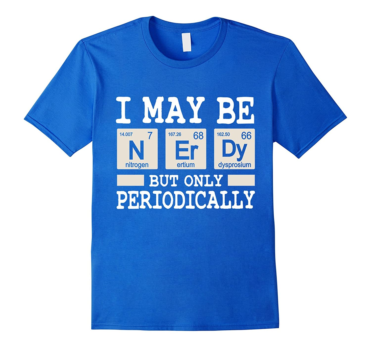 I May Be Nerdy But Only Periodically T-Shirt Funny Science-CL