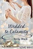 Wedded to Calamity (Love Wins (JMS Books))