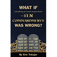 What if everything you were taught about the Ten Commandments was wrong. (English Edition)