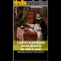 O CONCEITO DE EXISTÊNCIA NA TEOLOGIA NATURAL DE SÃO TOMÁS DE AQUINO