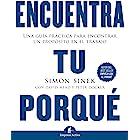 Encuentra tu porqué: Una guía práctica para encontrar un propósito en el trabajo (Gestión del conocimiento) (Spanish Edition)