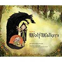 The Art of Wolfwalkers: by Charles Salomon. Illustrated by Cartoon Saloon
