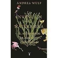 La Invención de la Naturaleza: El Mundo Nuevo de Alexander Von Humboldt / The in Vention of Nature: Alexander Von Humboldt's New World