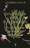 La invención de la naturaleza: El Nuevo Mundo de Alexander von Humboldt (Biografías)
