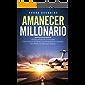 Amanecer Millonario. Ley De Atracción Avanzada: Cómo Atraer el Dinero, la Prosperidad y el Éxito. Manifiesta la vida que deseas. Una guía paso a paso.