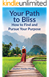 Your Path to Bliss: How to Find and Pursue Your Purpose