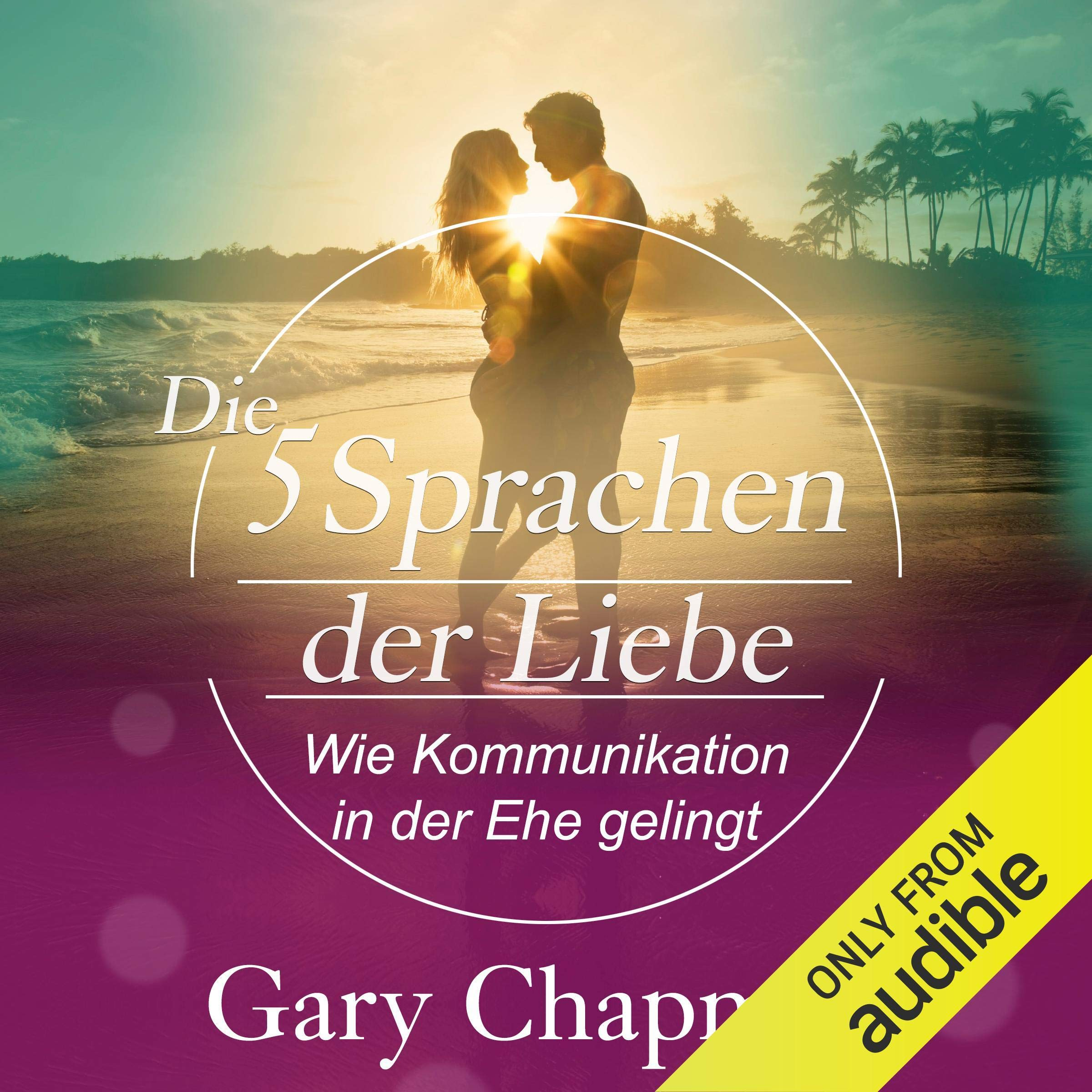 Die Fünf Sprachen Der Liebe  Wie Kommunikation In Der Ehe Gelingt