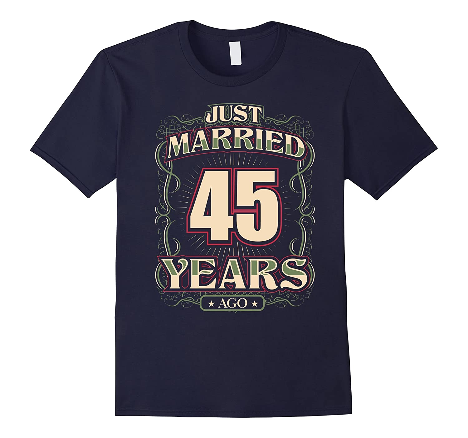 45th Wedding Anniversary Shirt Just Married 45 Years Ago-4LVS