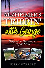 Alzheimer's Trippin' with George: From Wife to Dementia Caregiver, a Memoir Kindle Edition