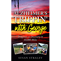 Alzheimer's Trippin' with George: From Wife to Dementia Caregiver, An Adventure Travel Memoir from the Trippin' Series