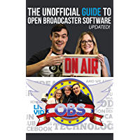 The Unofficial Guide to Open Broadcaster Software: OBS: The World's Most Popular Free Live-Streaming Application (Live…