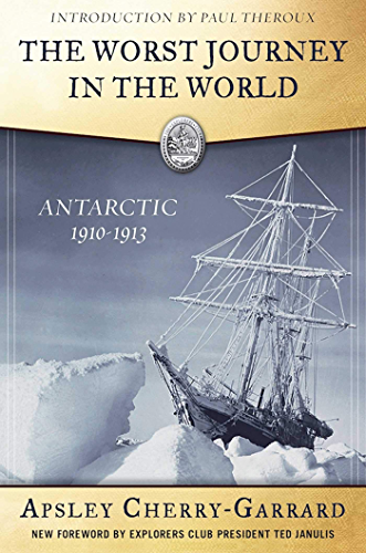 The Worst Journey in the World: Antarctic 1910 1913 (English Edition)