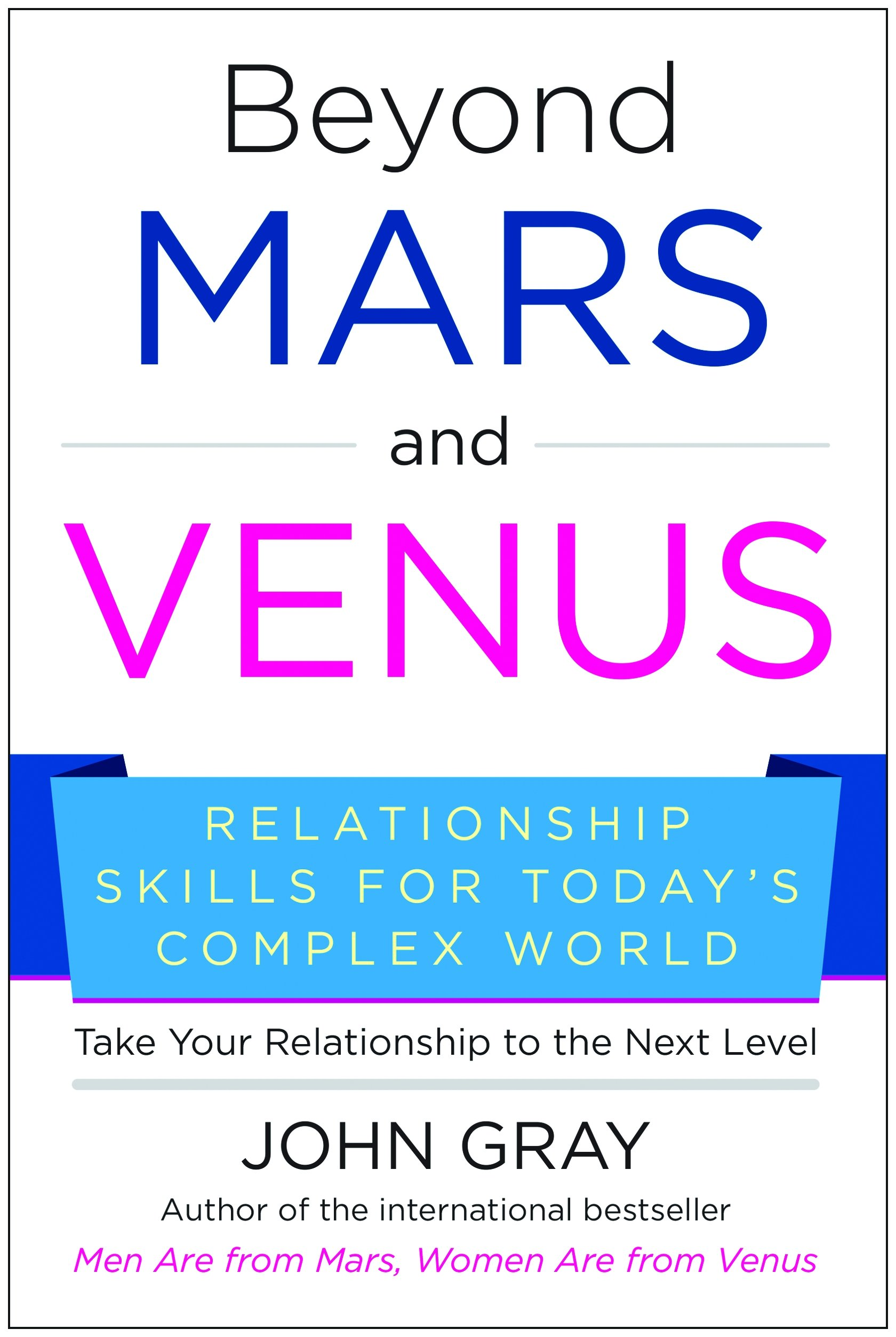 Beyond Mars and Venus: Relationship Skills for Today's Complex World: John  Gray: 9781942952299: Books - Amazon.ca