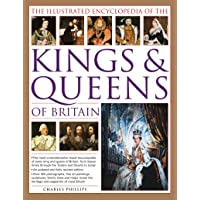 Illustrated Encyclopedia of the Kings & Queens of Britain: The Most Comprehensive Visual Encyclopedia of Every King and…
