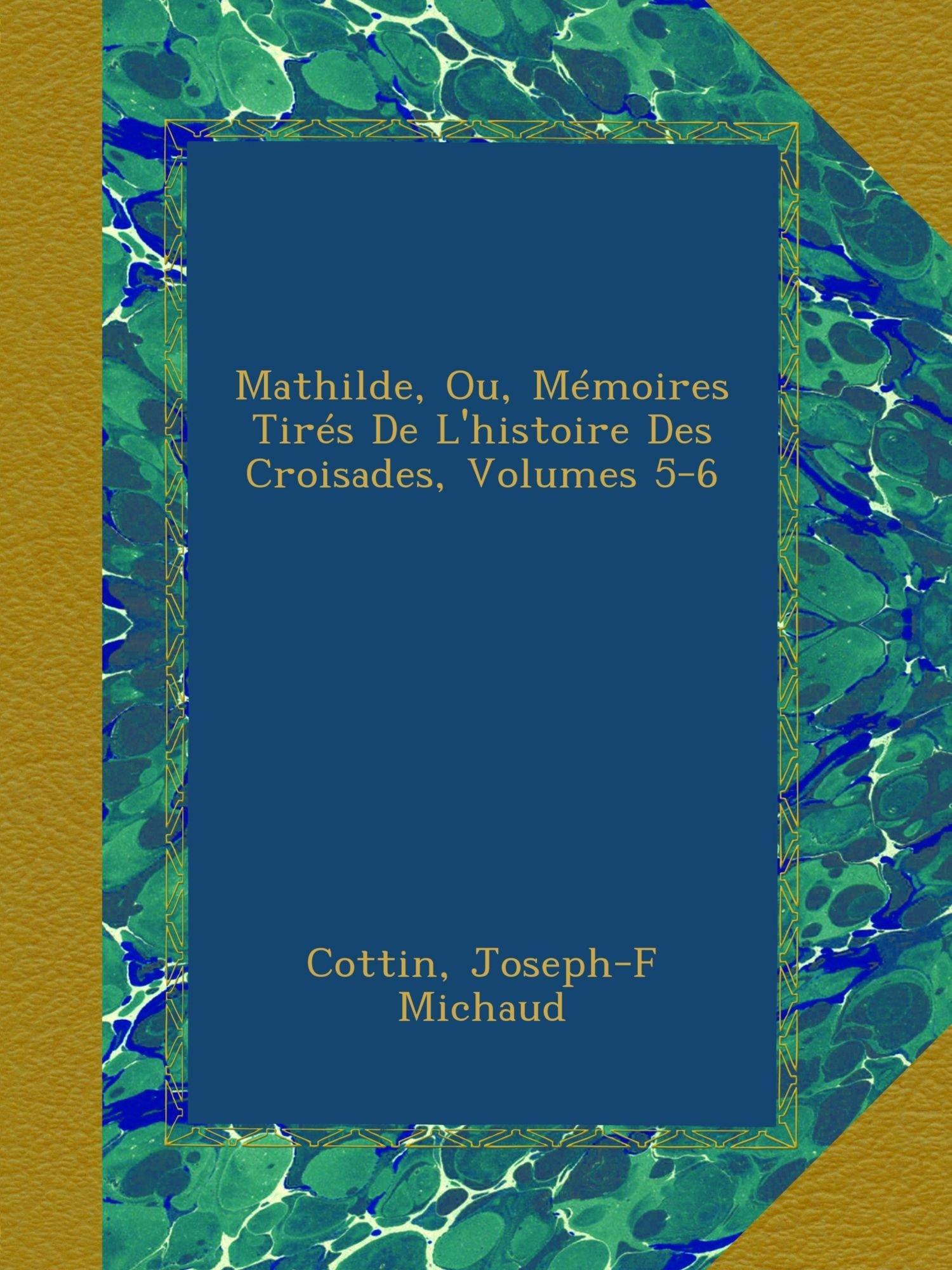 Mathilde, Ou, Mémoires Tirés De L'histoire Des Croisades, Volumes 5-6 (French Edition) ebook
