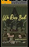 We Run Bad