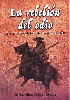 La rebelión del odio: La insurrección de los indios pueblos en 1680
