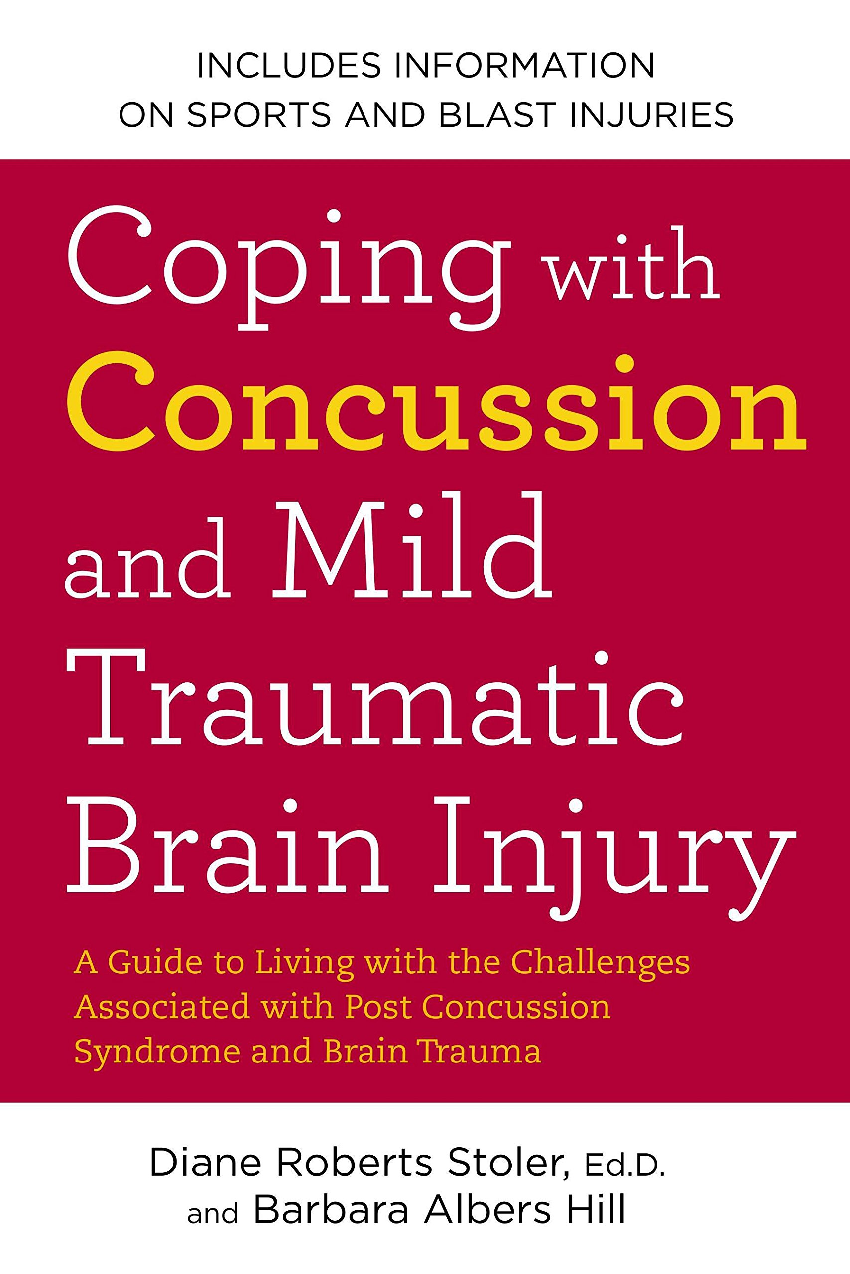 Coping with Concussion and Mild Traumatic Brain Injury: A Guide to Living with the Challenges Associated with Post Concussion Syndrome and Brain Trauma Paperback – November 5, 2013 Diane Roberts Stoler Barbara Albers Hill Avery 1583334769