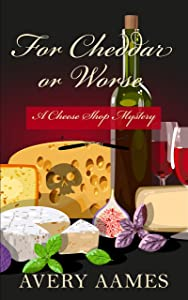For Cheddar Or Worse (A Cheese Shop Mystery)